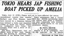 "This story appeared at the top of page 1 in the July 13, 1937 edition of the Bethlehem (Pennsylvania)-Globe Times. ""Vague and unconfirmed rumors that Amelia Earhart and Fred Noonan have been rescued by a Japanese fishing boat without a radio,"" the report began, ""and therefore unable to make any report, found no verification here today, but plunged Tokio [sic] into a fever of excitement."" The story was quickly squelched in Japan, and no follow-up was done. (Courtesy Woody Peard.)"